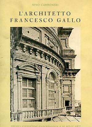 L'architetto Francesco Gallo. 1672 - 1750. Prefazione: Carboneri Nino