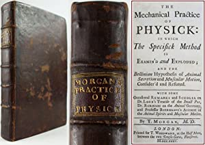 THE MECHANICAL PRACTICE OF PHYSICK: IN WHICH: THOMAS MORGAN