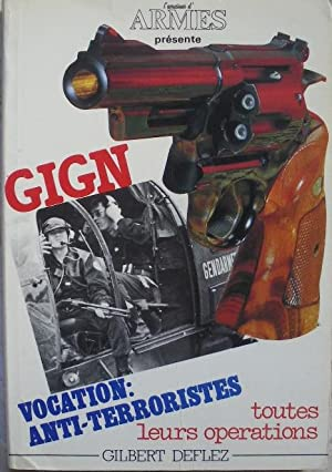 GIGN. Vocation : anti-terroristes. Toutes leurs opérations.: Deflez (Gilbert)