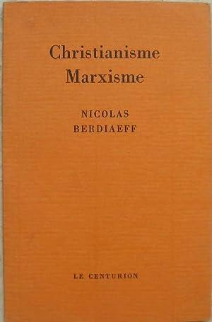 Christianisme Marxisme. Conception chrétienne et conception marxiste: Berdiaeff (Nicolas)