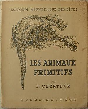 Les animaux primitifs. - Le monde merveilleux: Oberthur (J.)