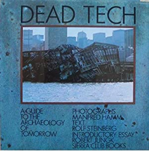 Dead Tech. A guide to the archaelogy of tomorrow.: Steinberg (Rolf)