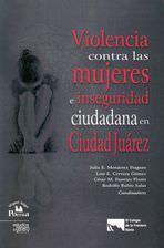 Violencia contra las mujeres e inseguridad ciudadana: Monarrez Fragoso, Julia