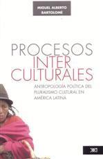 Procesos interculturales: Antropología política del pluralismo cultural: Bartolomé, Miguel Alberto
