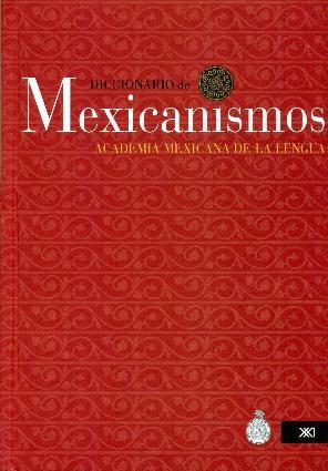 Diccionario de mexicanismos: Academia Mexicana de la Lengua