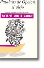 Palabras de Opoton el viejo: Crónica mexicana del siglo XVI: Artis-Gener, Avel-li