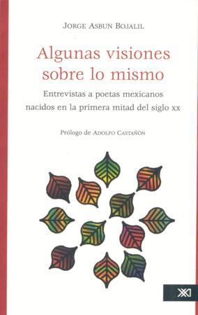 Algunas visiones sobre lo mismo: Entrevistas a: Asbun Bojalil, Jorge