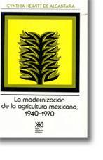 La modernización de la agricultura mexicana: Implicaciones: Hewitt de Alcantara,