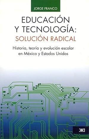 Educación y tecnología - solución radical: Historia,: Franco, Jorge
