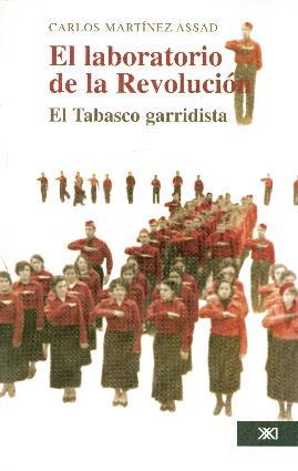 El laboratorio de la revolución: El Tabasco: Martinez Assad, Carlos