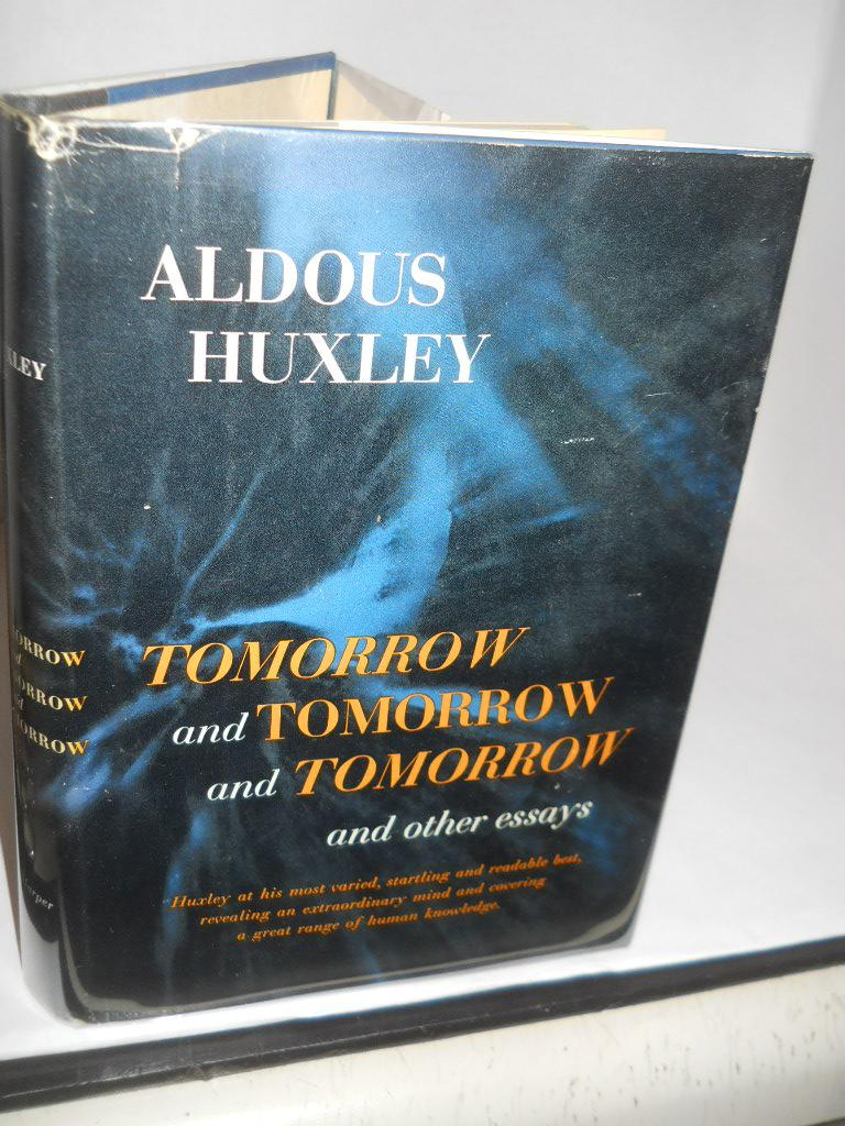 aldous huxley essays tomorrow and tomorrow and tomorrow and other  tomorrow and tomorrow and tomorrow and other essays by huxley a tomorrow and tomorrow and tomorrow