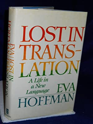"""lost in translation eva hoffman Lost in translation: a life in a new language by eva hoffman is a non-fiction piece detailing the author's life from her youth through her thirties part i, """"paradise"""", is centered on the author's early years in poland."""