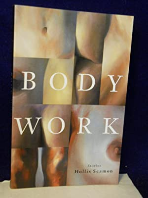 Body Work: Stories. SIGNED by author: Seamon, Hollis.