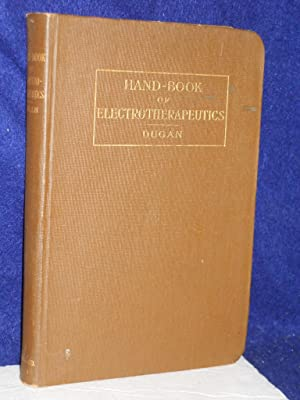 Hand-book of Electro-therapeutics: Dugan, William James