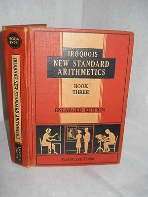 Iroquois New Standard Arithmetics, Book Three. Enlarged: Patton, David H.
