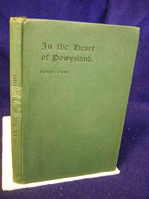 In the Heart of Powysland: a short story of the country lying betwixt the Breiddin.: Owen, Robert