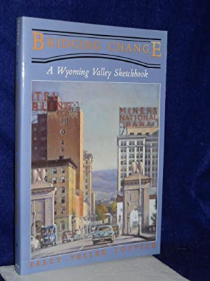 Bridging Change: a Wyoming Valley Sketchbook: Lottick, Sally Teller