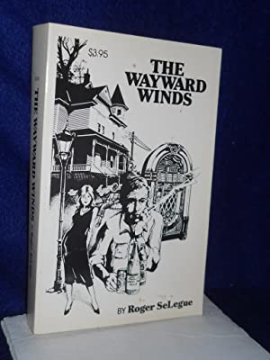 The Wayward Winds. SIGNED by author: SeLegue, Roger