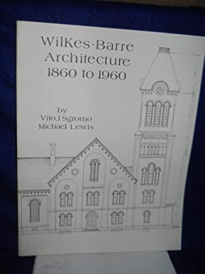 Wilkes-Barre Architecture 1860 to 1960: Sgromo, Vito J. and Michael Lewis
