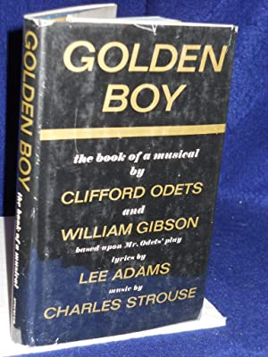 Golden Boy: the book of a musical by Clifford Odets & William Gibson based on Mr. Odets' ...
