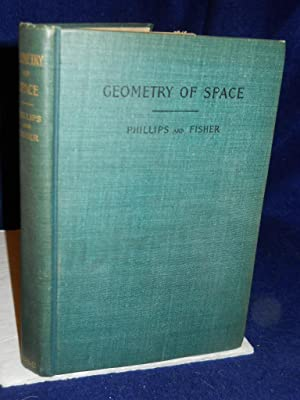 Elements of Geometry: Part Two, Geometry of Space: Phillips, Andrew W. & Irving Fisher