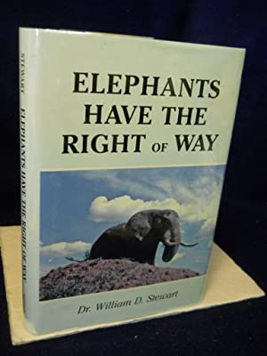 Elephants Have the Right of Way. SIGNED by author: Stewart, Dr. William D.