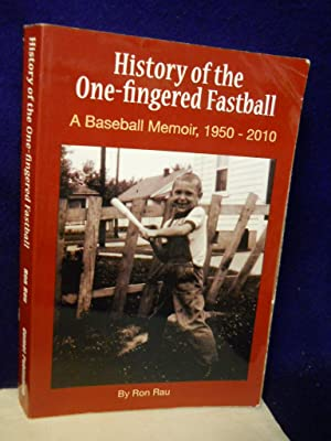 History of the One-fingered Fast Ball: a baseball memoir, 1950-2010. SIGNED by author: Rau, Ron.