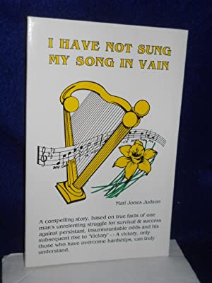 I Have Not Sung My Song in Vain. SIGNED by author.: Judson, Mari Jones.