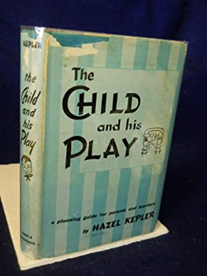 The Child and His Play: a planning guide for parents and teachers: Kepler, Hazel