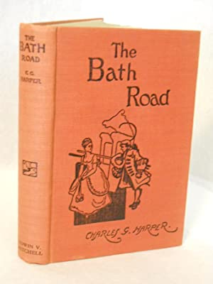The Bath Road: history, fashion and frivolity on an old highway: Harper, Charles G.