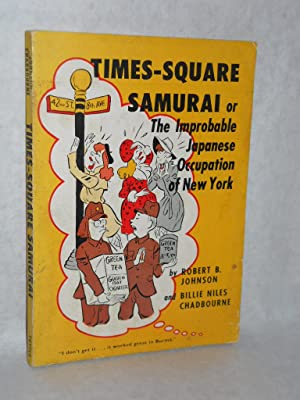 Times-Square Samurai or The Improbable Japanese Occupation of New York: Johnson, Robert B. and ...