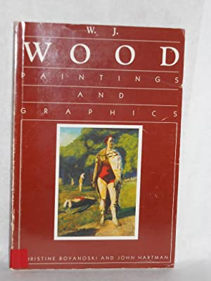 W.J. Wood, Paintings and Graphics: Boyanoski, Christine; Hartman, John