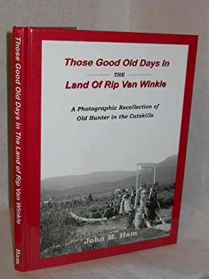 Those Good Old Days in the Land of Rip Van Winkle: a photographic recollection of old Hunter in the...