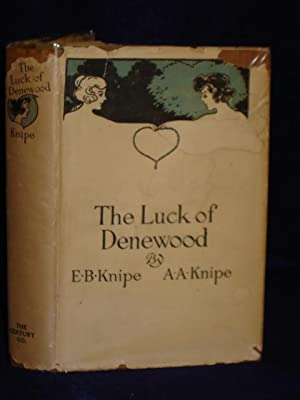 The Luck of Denewood: Knipe, Emilie Benson and Alden Arthur Knipe
