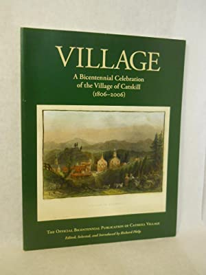 Village: a Bicentennial Celebration of the Village of Catskill (1806-2006). SIGNED by author: Philp...