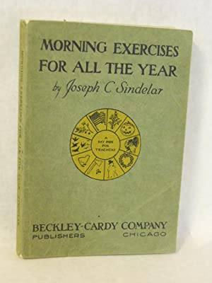 Morning Exercises for All the Year: a day book for teachers: Sindelar, Joseph C., compiler