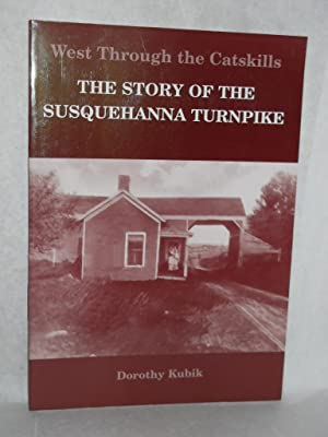West Through the Catskills: the story of the Susquehanna Turnpike: Kubik, Dorothy