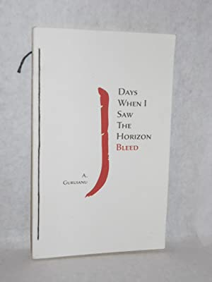 Days When I Saw the Horizon Bleed. SIGNED by author: Guruianu, Andre.