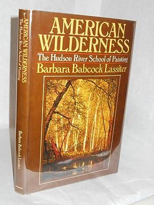 American wilderness: The Hudson River school of painting: Lassiter, Barbara Babcock.