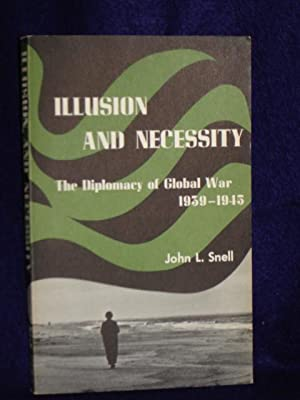 Illusion and Necessity: the diplomacy of global war, 1939-1945: Snell, John L.