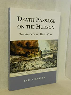 Death Passage on the Hudson: The Wreck of the Henry Clay. SIGNED by author: Hansen, Kris A.
