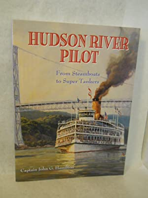 Hudson River Pilot from Steamboats to Super Tankers. SIGNED by author: Hamilton, Captain John G.
