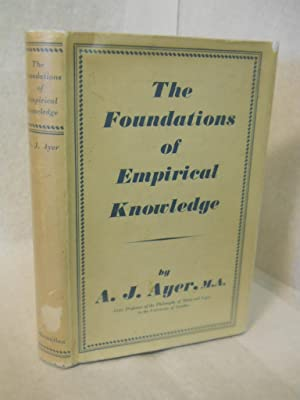 The Foundations of Empirical Knowledge: Ayer, Alfred J.