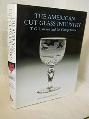 The Ameircan Cut Glass Industry: T.G. Hawkes and His Competitors. SIGNED by author: Spillman, Jane ...