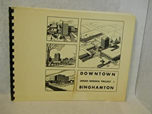 Downtown Binghamton: Urban Renewal Project 1: Broome County Planning Board
