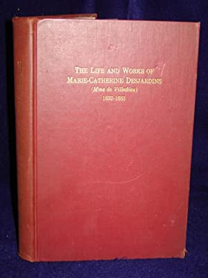 The Life and Works of Marie-Catherine Desjardins (Mme de Villedieu) 1632-1683. SIGNED by author: ...