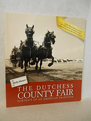 The Dutchess County Fair: portrait of an American tradition. SIGNED by author: Ahearn, Molly