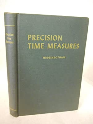 Precisiion Time Measures: their construction and repair.A manual of the theory.: Higginbotham, ...