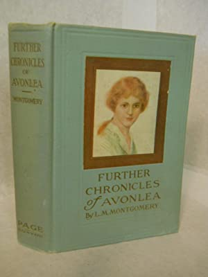 Further Chronicles of Avonlea: which have to do with many personalities and events in and about ...