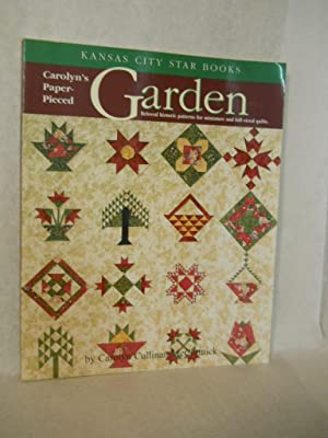 Carolyn's Paper-Pieced Garden: beloved historic patterns for miniature and full-sized quilts: ...